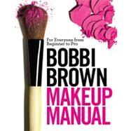 Bobbi Brown Makeup Manual by Brown, Bobbi; Otte, Debra Bergsma; Wadyka, Sally, 9780446581349