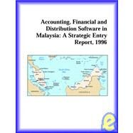 Accounting, Financial, Distribution. Software in Malaysia : A Strategic Entry Report, 1996 by Icon Group International Staff, 9780741811349