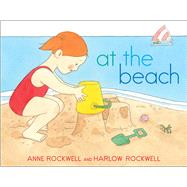 At the Beach by Rockwell, Anne; Rockwell, Harlow, 9781481411349