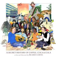 A Secret History of Coffee, Coca & Cola by Cortes, Ricardo, 9781617751349