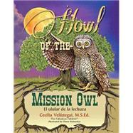 Howl of the Mission Owl / El ulular de la lechuza by Velastegui, Cecilia; Kizlauskas, Diana, 9780990671350