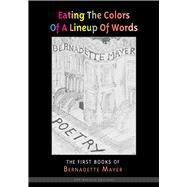 Eating the Colors of a Lineup of Words by Mayer, Bernadette, 9781581771350