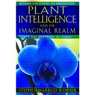 Plant Intelligence and the Imaginal Realm by Buhner, Stephen Harrod, 9781591431350
