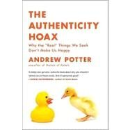 The Authenticity Hoax by Potter, Andrew, 9780061251351