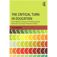 The Critical Turn in Education: From Marxist Critique to Poststructuralist Feminism to Critical Theories of Race by Gottesman; Isaac, 9781138781351