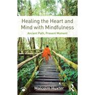 Healing the Heart and Mind with Mindfulness: Ancient Path, Present Moment by Huxter; Malcolm, 9781138851351