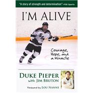 I'm Alive: Courage, Hope, and a Miracle by Pieper, Duke; Bruton, Jim; Nanne, Lou, 9781629371351