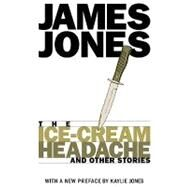 The Ice-Cream Headache & Other Stories by Jones, James, 9781888451351