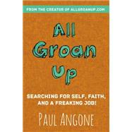 All Groan Up: Searching for Self, Faith, and a Freaking Job! by Angone, Paul, 9780310341352