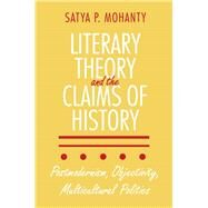 Literary Theory and the Claims of History by Mohanty, Satya P., 9780801481352