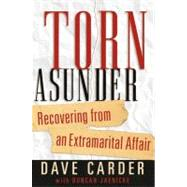 Torn Asunder Recovering From an Extramarital Affair by Carder, Dave; Jaenicke, Duncan; Townsend, Dr. John, 9780802471352