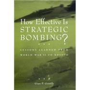 How Effective Is Strategic Bombing? : Lessons Learned from World War II to Kosovo by Gentile, Gian P., 9780814731352