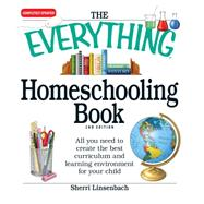 The Everything Homeschooling Book: All You Need to Create the Best Curriculum and Learning Environment for Your Child by Linsenbach, Sherri, 9781605501352