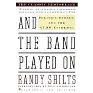 And the Band Played On : Politics, People, and the AIDS Epidemic by Randy Shilts, 9780312241353