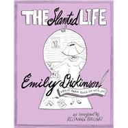 The Slanted Life of Emily Dickinson America's Favorite Recluse Just Got a Life! by Bruno, Rosanna, 9781449481353