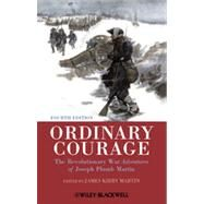 Ordinary Courage : The Revolutionary War Adventures of Joseph Plumb Martin by Martin, James Kirby, 9781444351354