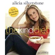 The Kind Diet A Simple Guide to Feeling Great, Losing Weight, and Saving the Planet by Silverstone, Alicia; Barnard, Neal D., M.D., 9781609611354