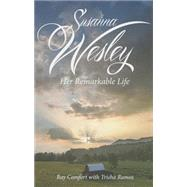 Susanna Wesley: Her Remarkable Life by Comfort, Ray; Ramos, Trisha, 9781610361354