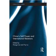 China's Soft Power and International Relations by Lai; Hongyi, 9780415731355