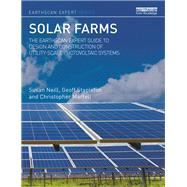 Solar Farms: The Earthscan Expert Guide to Design and Construction of Utility-scale Photovoltaic Systems by Neill; Susan L., 9781138121355