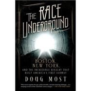The Race Underground Boston, New York, and the Incredible Rivalry That Built America�s First Subway by Most, Doug, 9781250061355