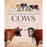 The Illustrated Guide to Cows How To Choose Them - How To Keep Them by Lewis, Celia, 9781408181355
