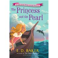 The Princess and the Pearl by Baker, E. D., 9781681191355