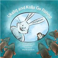 Ukaliq and Kalla Go Fishing by Mike, Nadia; Sandland, Amanda, 9781772271355