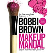Bobbi Brown Makeup Manual : For Everyone from Beginner to Pro by Brown, Bobbi, 9780446581356