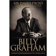 Billy Graham Candid Conversations with a Public Man by Frost, David, 9780781411356
