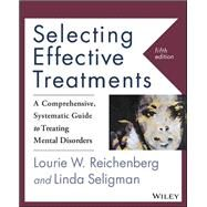 Selecting Effective Treatments: A Comprehensive, Systematic Guide to Treating Mental Disorders by Reichenberg, Lourie W.; Seligman, Linda, 9781118791356