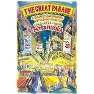 The Great Parade Broadway's Astonishing, Never-To-Be-Forgotten 1963-1964 Season by Filichia, Peter, 9781250051356