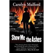Show Me the Ashes by Mulford, Carolyn, 9781432831356