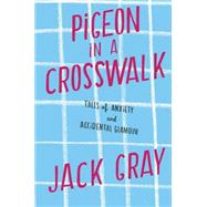 Pigeon in a Crosswalk by Gray, Jack, 9781451641356