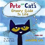Pete the Cat's Groovy Guide to Life by Dean, Kimberly; Dean, James, 9780062351357