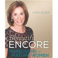 Beautiful Encore: Makeovers and Health for Mature Women by Reizer, Anne, 9781626341357