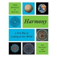 Harmony : A New Way of Looking at Our World by Charles, the Prince of Wales, 9780061731358