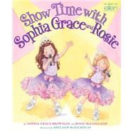 Show Time With Sophia Grace and Rosie by Brownlee, Sophia Grace; McClelland, Rosie; Mcnicholas, Shelagh, 9780545631358