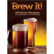 Brew It!: 25 Great Recipes and Techniques to Brew at Home by Herschberger, Corey, 9781620081358
