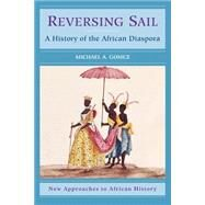 Reversing Sail: A History of the African Diaspora by Michael A. Gomez, 9780521001359
