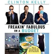 Freakin' Fabulous on a Budget by Kelly, Clinton, 9781476771359