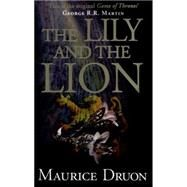 The Lily and the Lion by Druon, Maurice; Hare, Humphrey; Martin, George R. R., 9780007491360