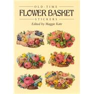 Old-Time Flower Basket Stickers : 16 Pressure-Sensitive Designs by Kate, Maggie, 9780486281360