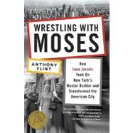 Wrestling with Moses by Flint, Anthony, 9780812981360