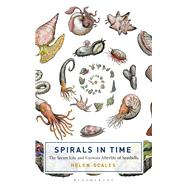Spirals in Time The Secret Life and Curious Afterlife of Seashells by Scales, Helen, 9781472911360