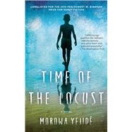 Time of the Locust A Novel by Yejide, Morowa, 9781476731360