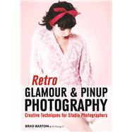Retro Glamour and Pinup Photography Creative Techniques for Studio Photographers by Barton, Brad, 9781682031360