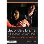 Secondary Drama: A Creative Source Book: Practical inspiration for teachers by Doona; John, 9780415811361