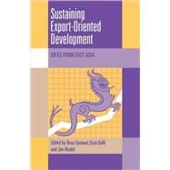 Sustaining Export-Oriented Development: Ideas from East Asia by Edited by Ross Garnaut , Enzo Grilli , James Riedel, 9780521121361