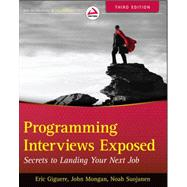 Programming Interviews Exposed : Secrets to Landing Your Next Job by Mongan, John; Kindler, Noah; Giguere, Eric, 9781118261361